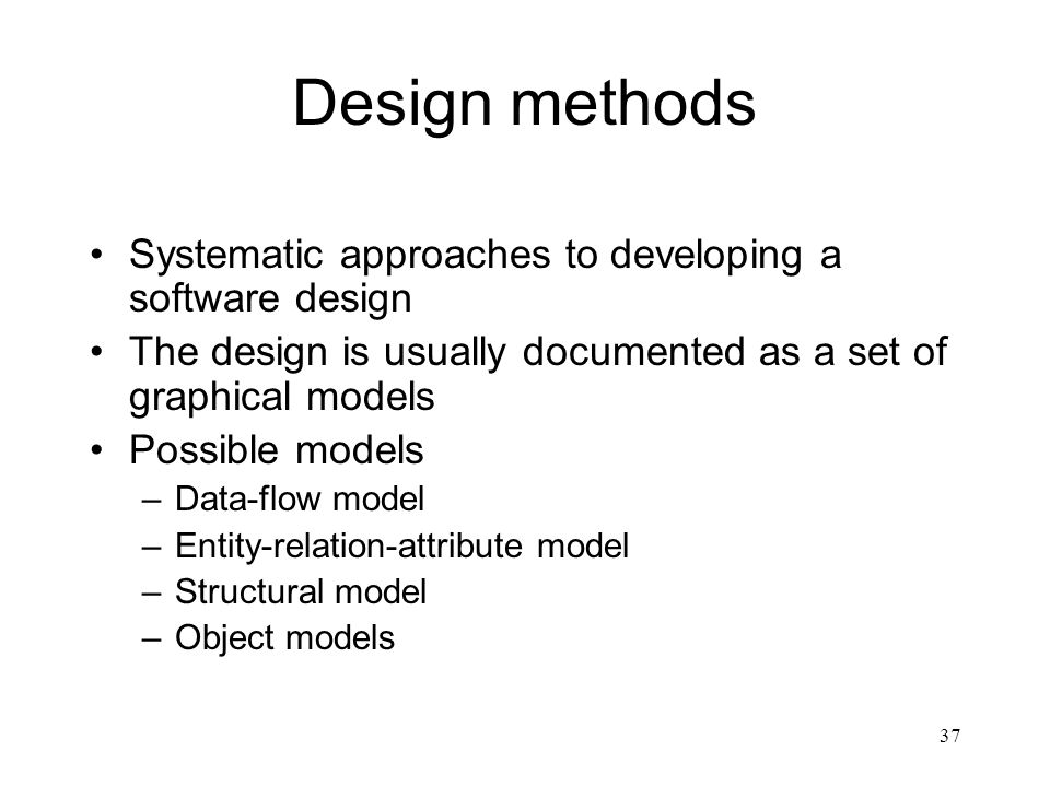 Design methods Systematic approaches to developing a software design