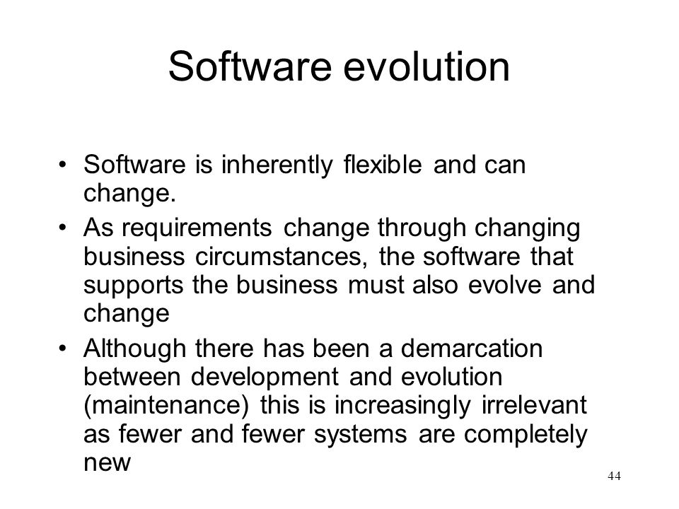 Software evolution Software is inherently flexible and can change.