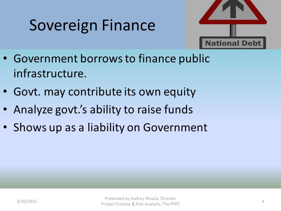 Sovereign Finance Government borrows to finance public infrastructure.