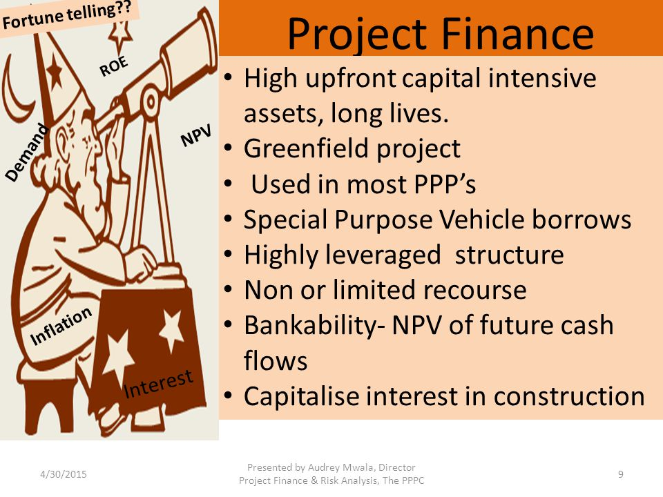 Project Finance High upfront capital intensive assets, long lives.