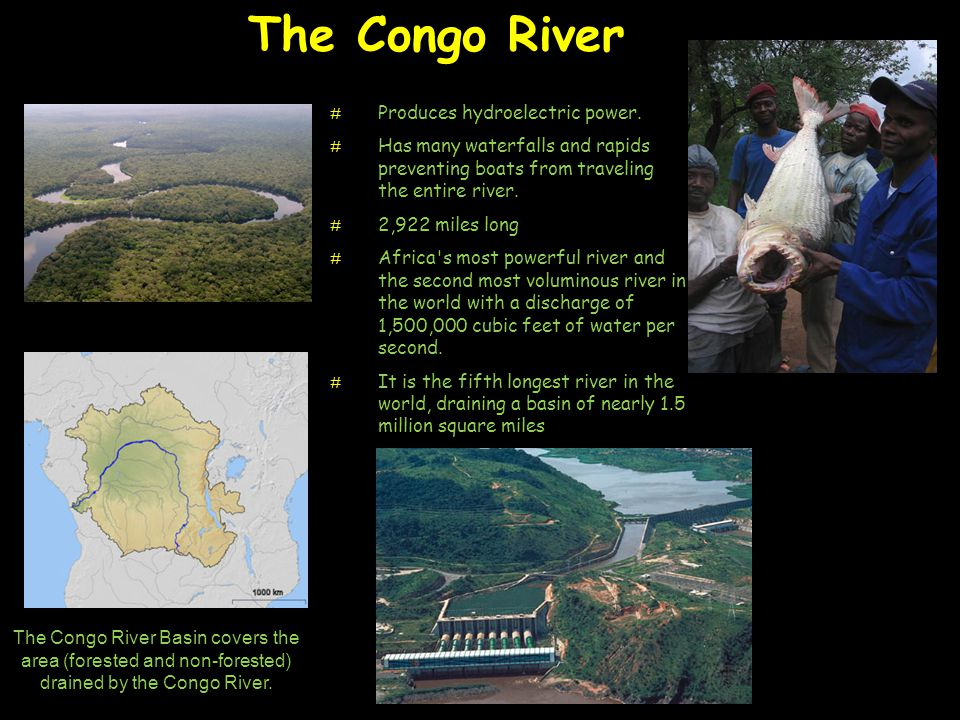 The Congo River Produces hydroelectric power.