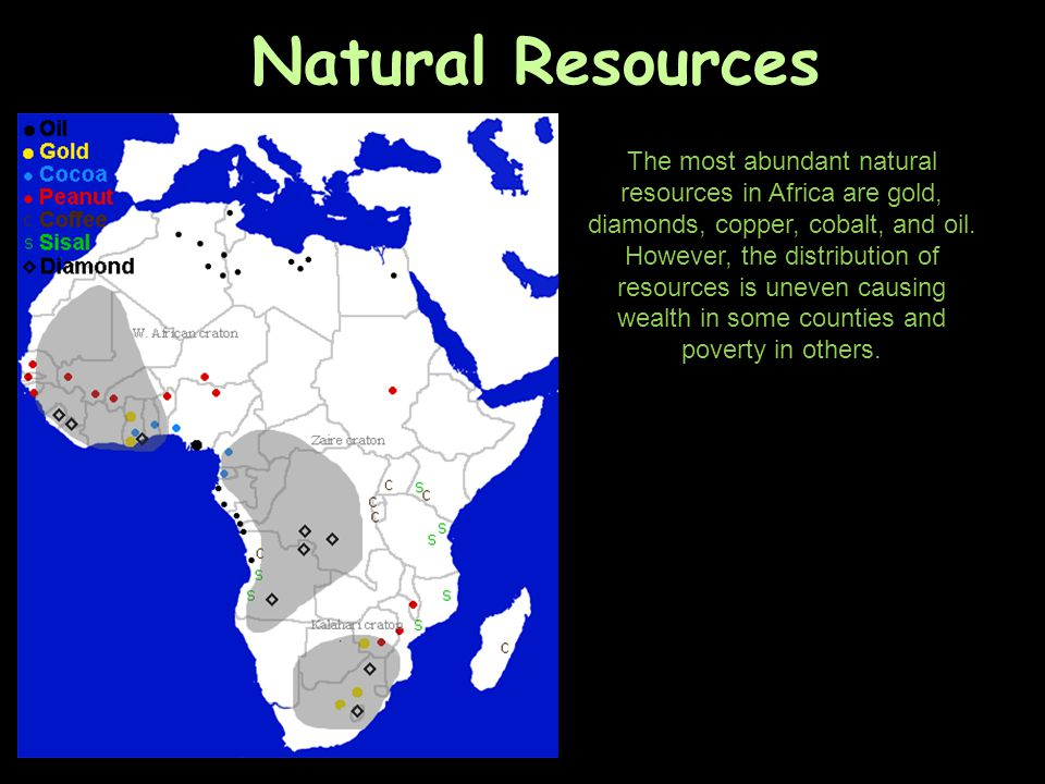 Natural Resources The most abundant natural resources in Africa are gold, diamonds, copper, cobalt, and oil.