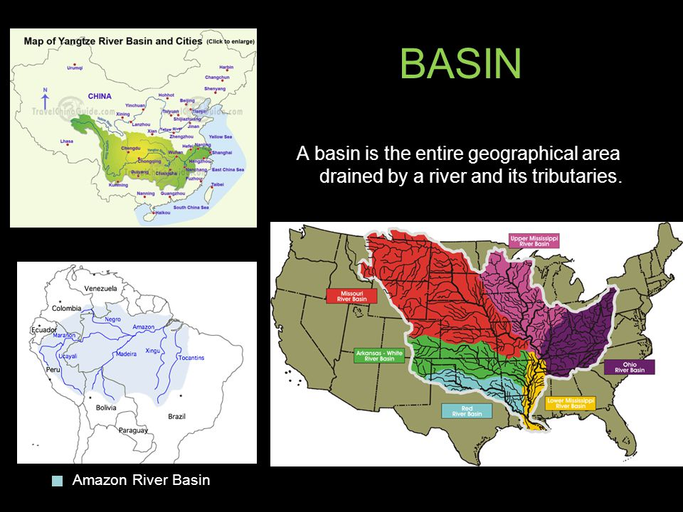 BASIN A basin is the entire geographical area drained by a river and its tributaries.