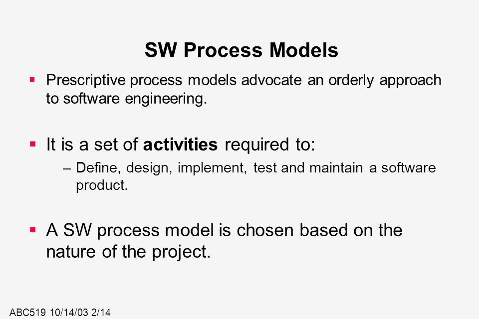SW Process Models It is a set of activities required to: