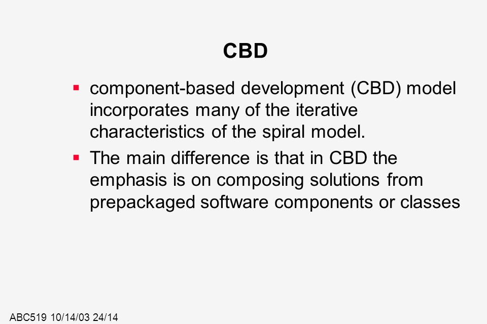 CBD component-based development (CBD) model incorporates many of the iterative characteristics of the spiral model.