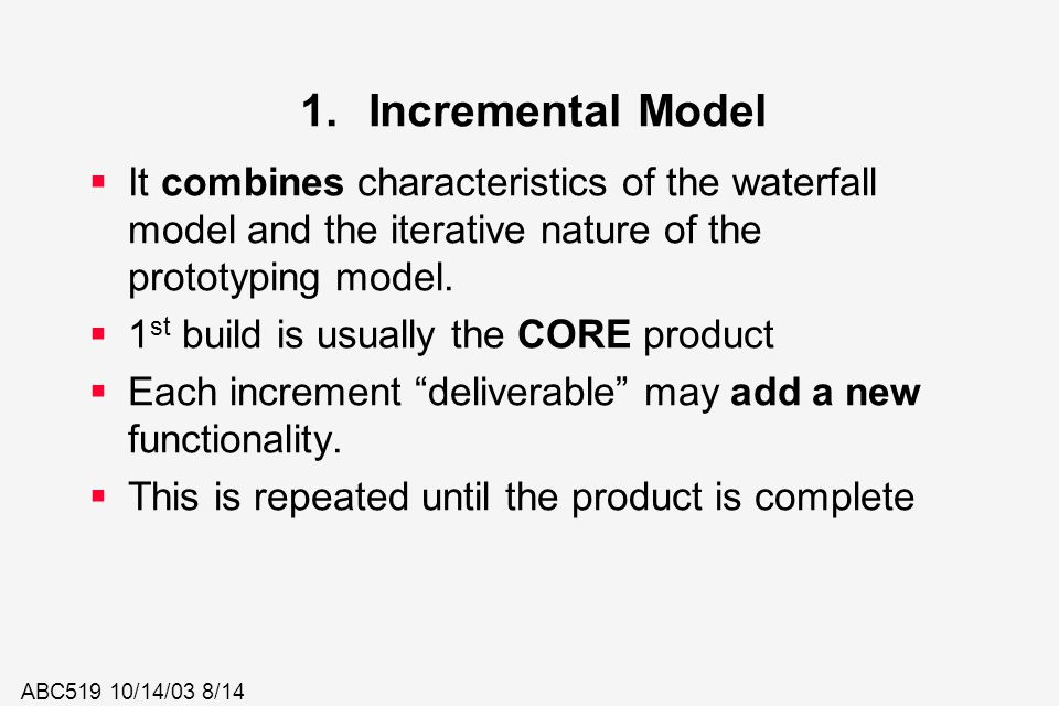 Incremental Model It combines characteristics of the waterfall model and the iterative nature of the prototyping model.