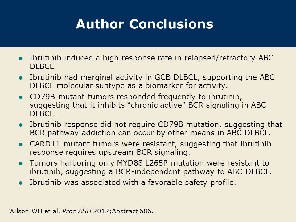 Author Conclusions Ibrutinib induced a high response rate in relapsed/refractory ABC DLBCL.