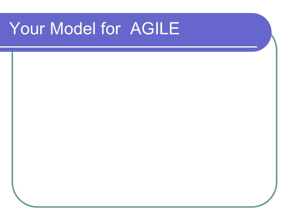 Your Model for AGILE