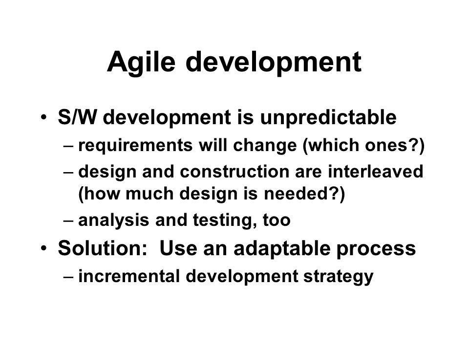 Agile development S/W development is unpredictable