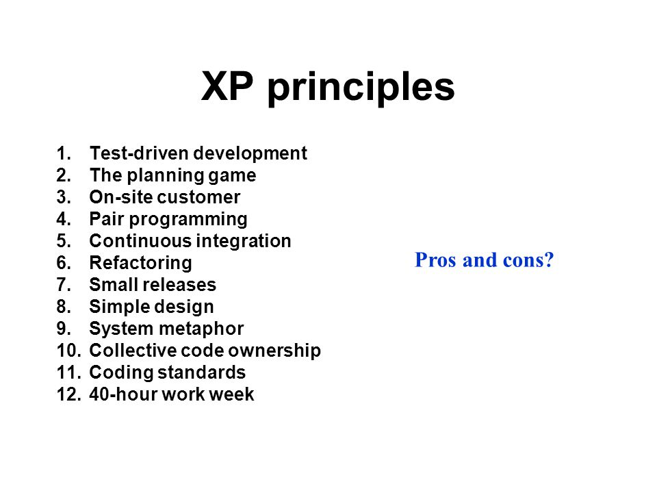 XP principles Pros and cons Test-driven development The planning game