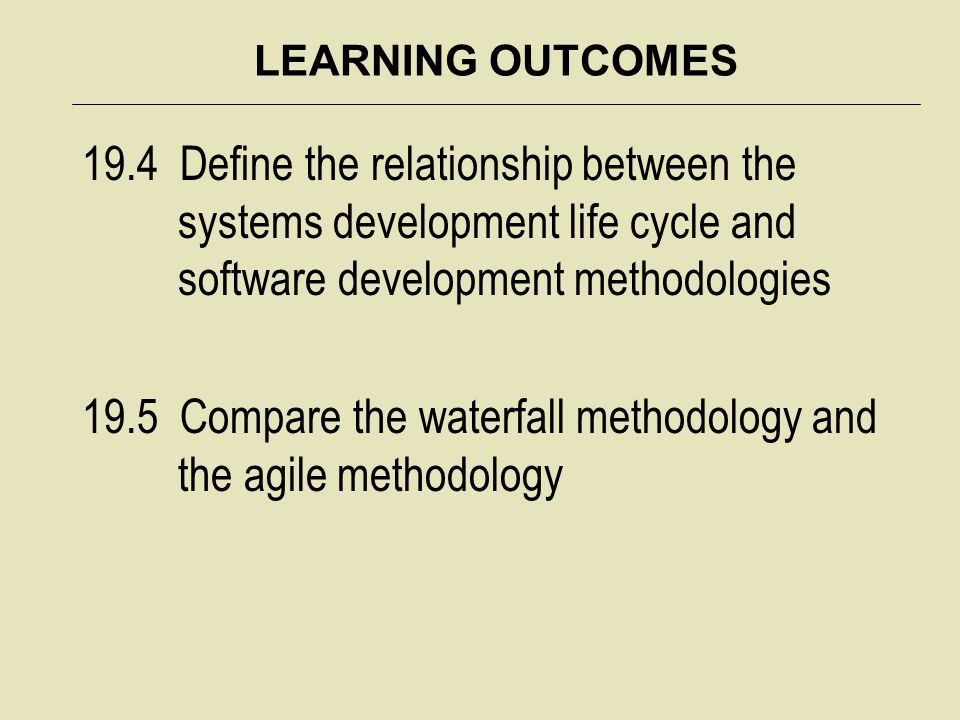 19.5 Compare the waterfall methodology and the agile methodology