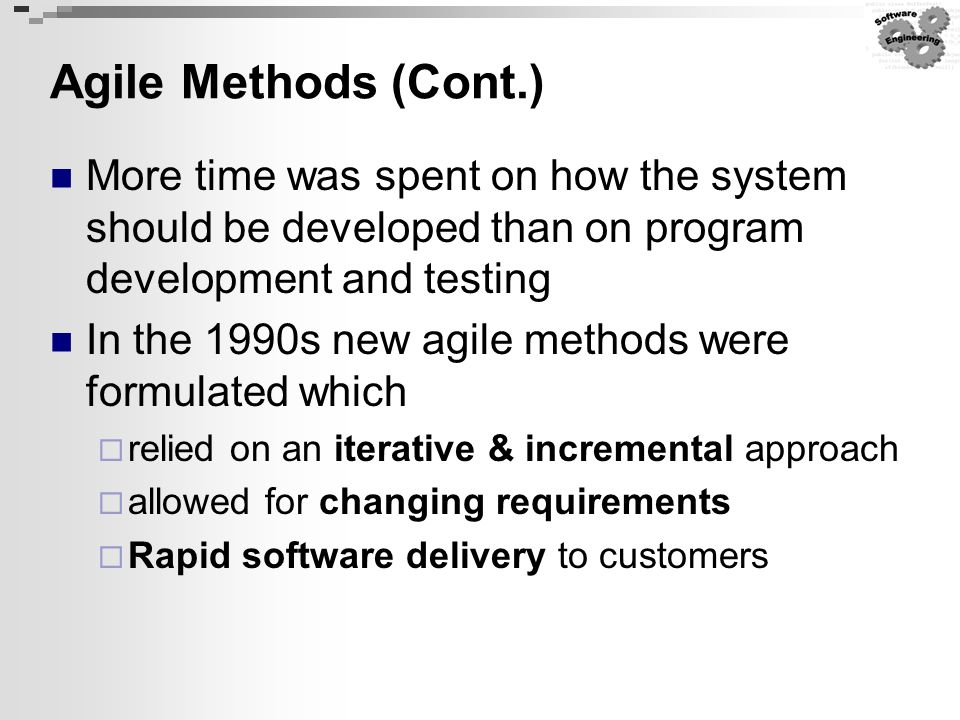 Agile Methods (Cont.) More time was spent on how the system should be developed than on program development and testing.