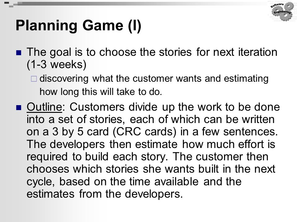Planning Game (I) The goal is to choose the stories for next iteration (1-3 weeks)