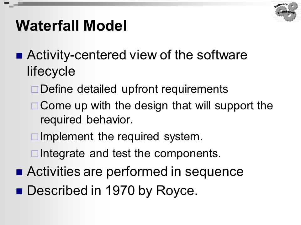 Waterfall Model Activity-centered view of the software lifecycle
