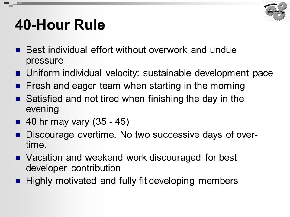 40-Hour Rule Best individual effort without overwork and undue pressure. Uniform individual velocity: sustainable development pace.