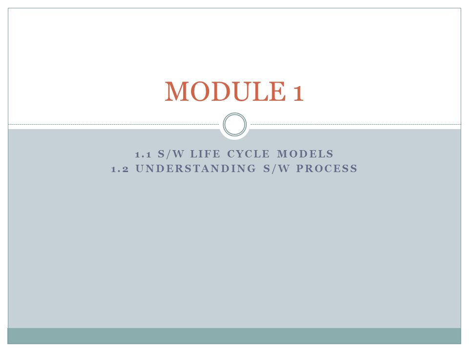 1.1 S/W LIFE CYCLE MODELS 1.2 UNDERSTANDING S/W PROCESS