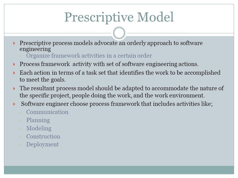 Prescriptive Model Prescriptive process models advocate an orderly approach to software engineering.