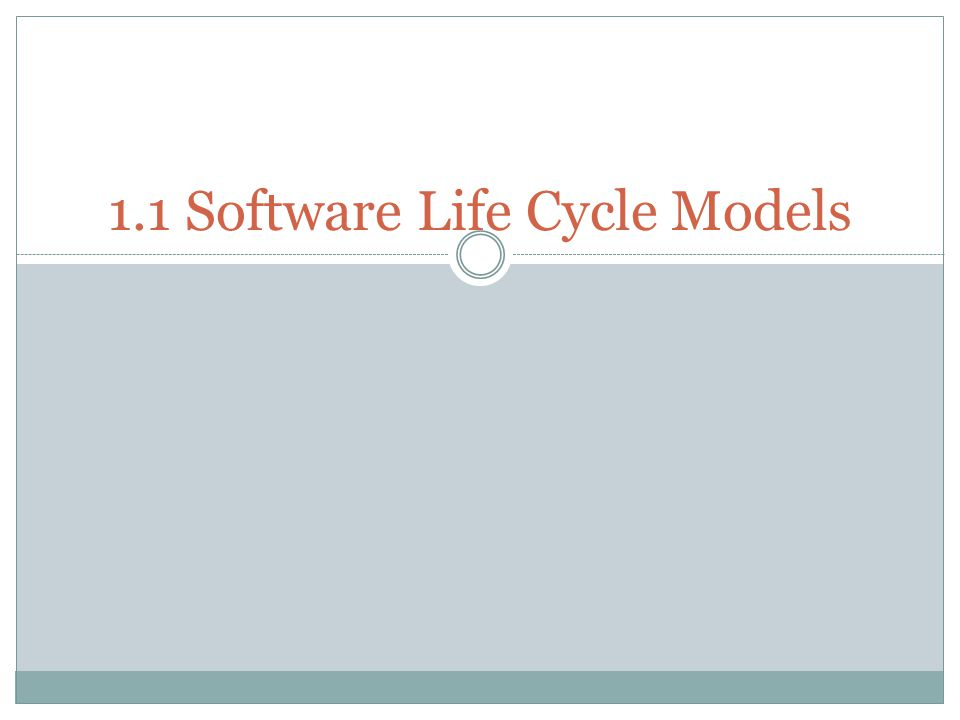 1.1 Software Life Cycle Models