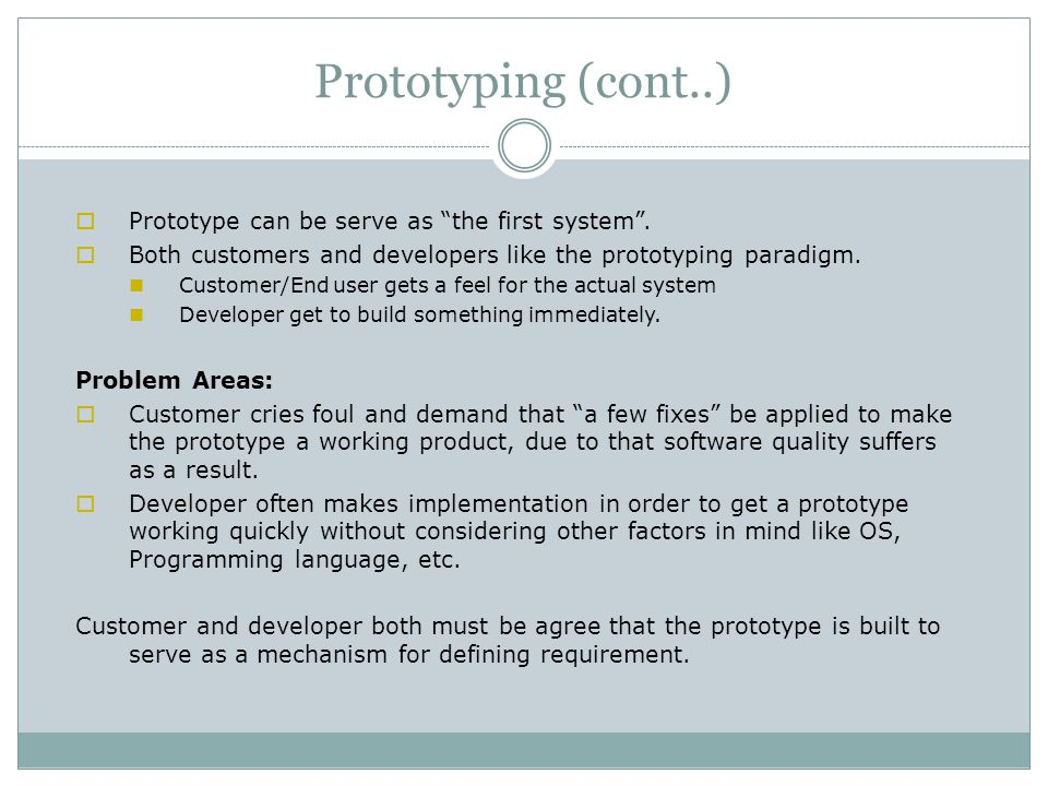 Prototyping (cont..) Prototype can be serve as the first system .
