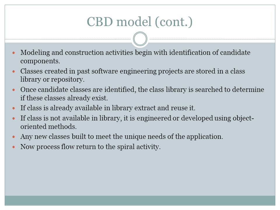 CBD model (cont.) Modeling and construction activities begin with identification of candidate components.