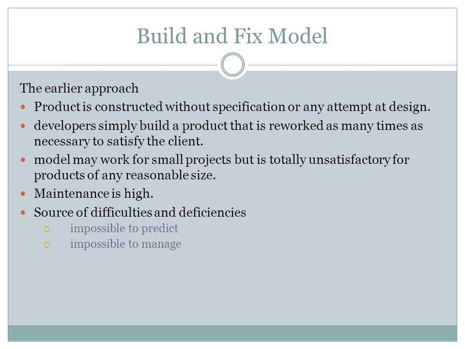Build and Fix Model The earlier approach