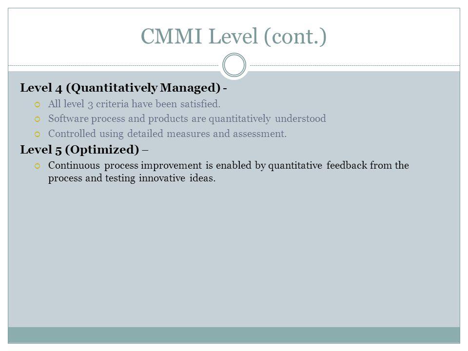 CMMI Level (cont.) Level 4 (Quantitatively Managed) -