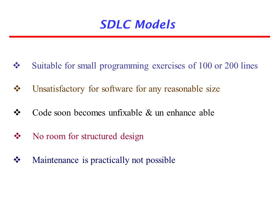 SDLC Models Suitable for small programming exercises of 100 or 200 lines. Unsatisfactory for software for any reasonable size.