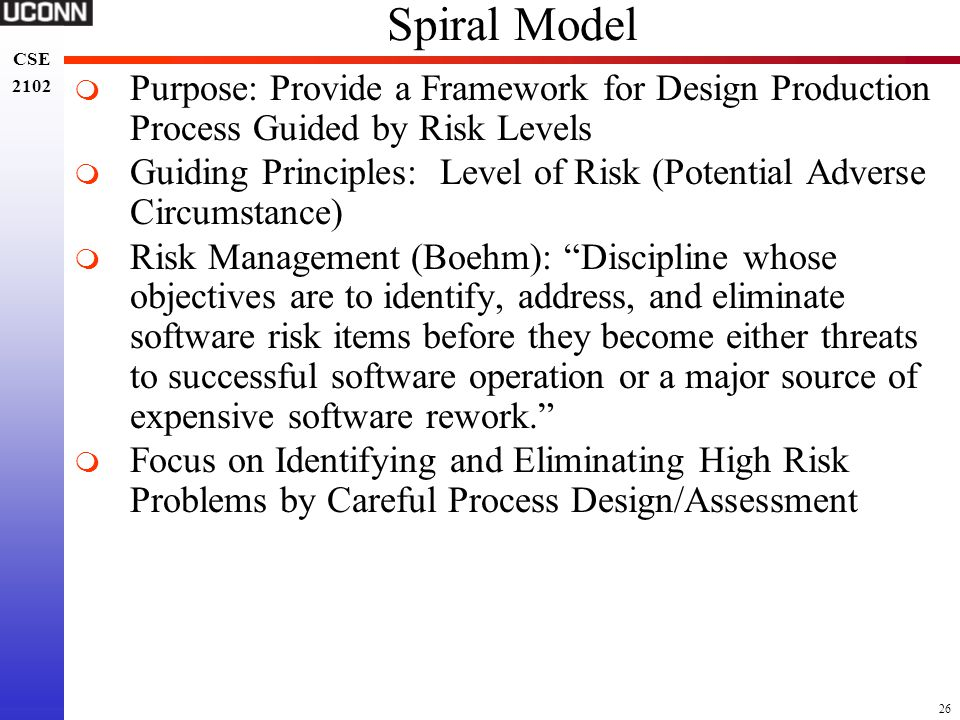 Spiral Model Purpose: Provide a Framework for Design Production Process Guided by Risk Levels.