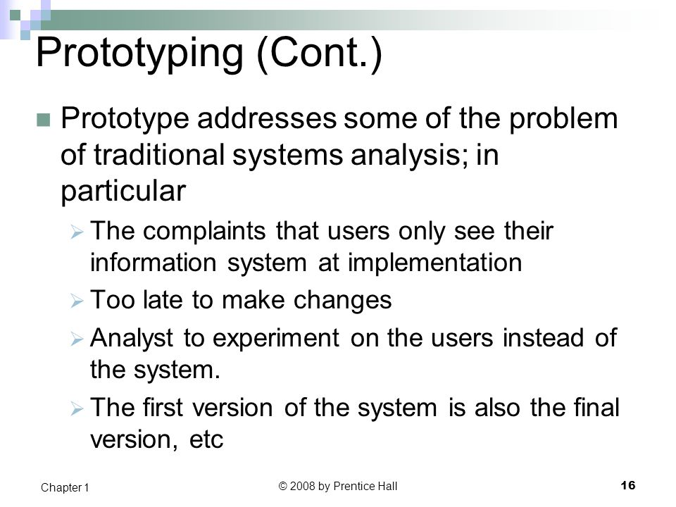 Prototyping (Cont.) Prototype addresses some of the problem of traditional systems analysis; in particular.