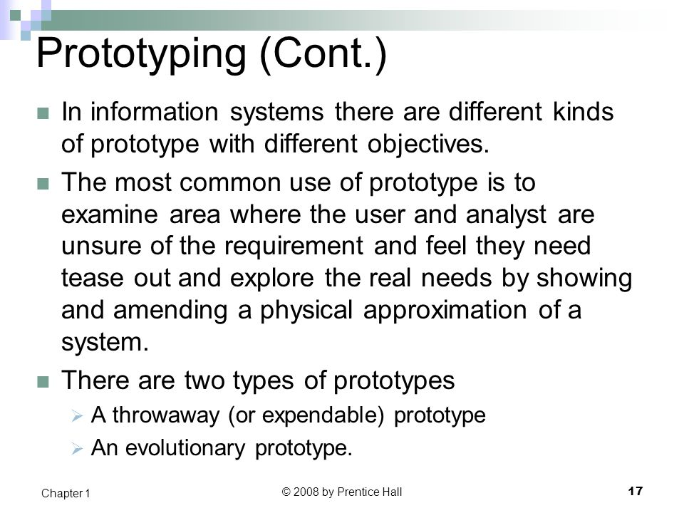 Prototyping (Cont.) In information systems there are different kinds of prototype with different objectives.