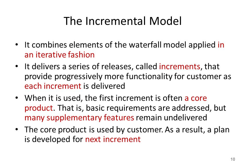 The Incremental Model It combines elements of the waterfall model applied in an iterative fashion.