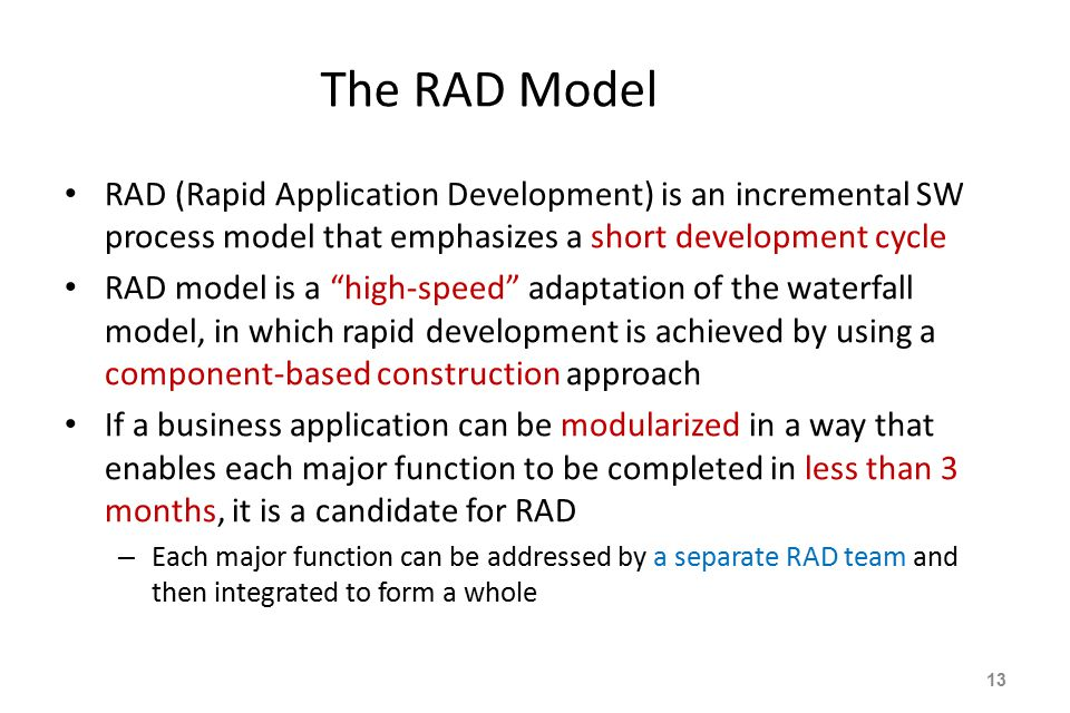 The RAD Model RAD (Rapid Application Development) is an incremental SW process model that emphasizes a short development cycle.