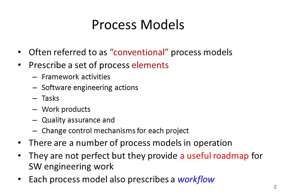 Process Models Often referred to as conventional process models
