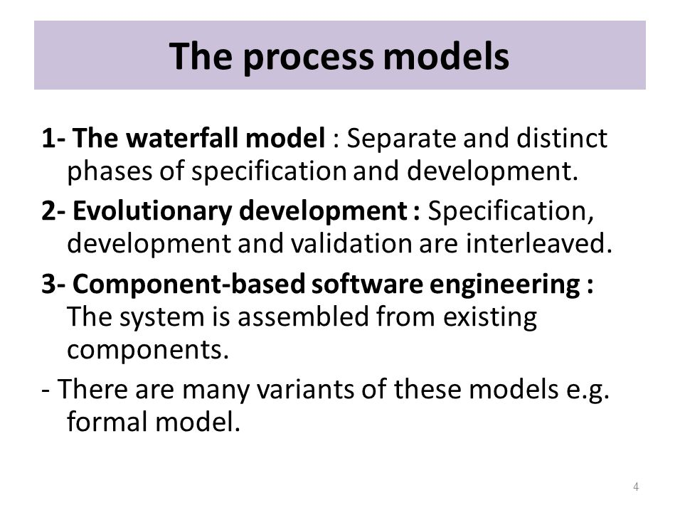 The process models 1- The waterfall model : Separate and distinct phases of specification and development.