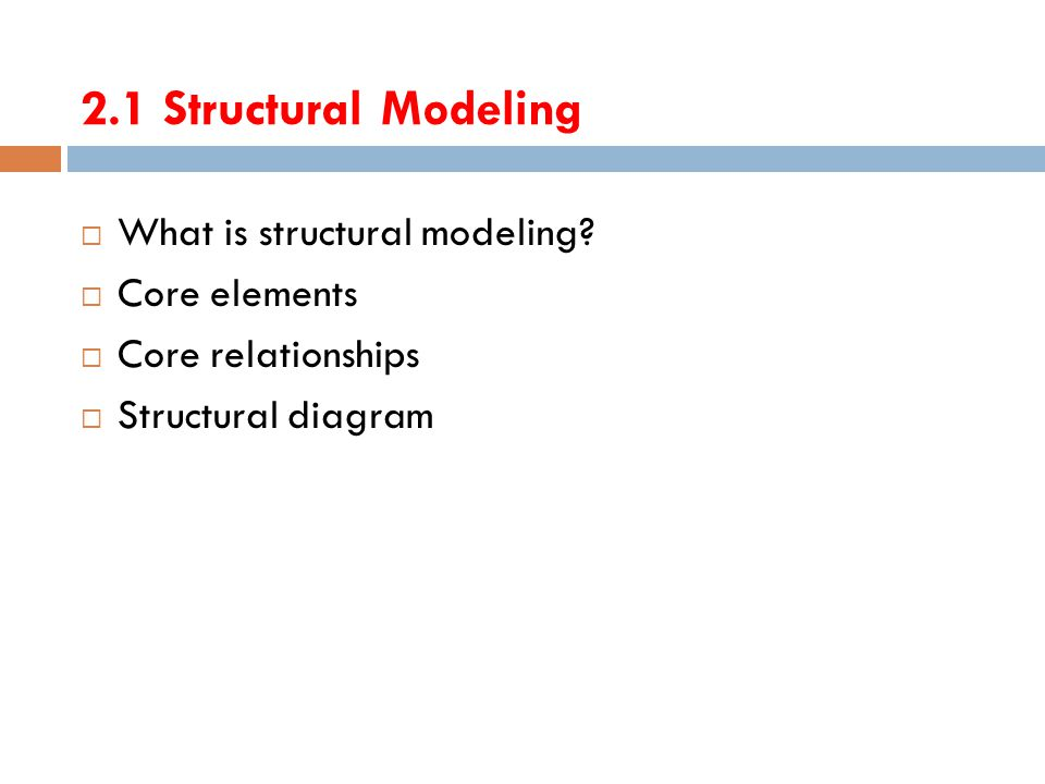 2.1 Structural Modeling What is structural modeling Core elements