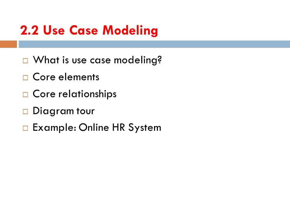 2.2 Use Case Modeling What is use case modeling Core elements