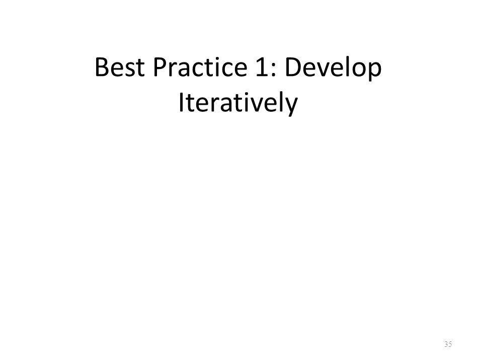 Best Practice 1: Develop Iteratively