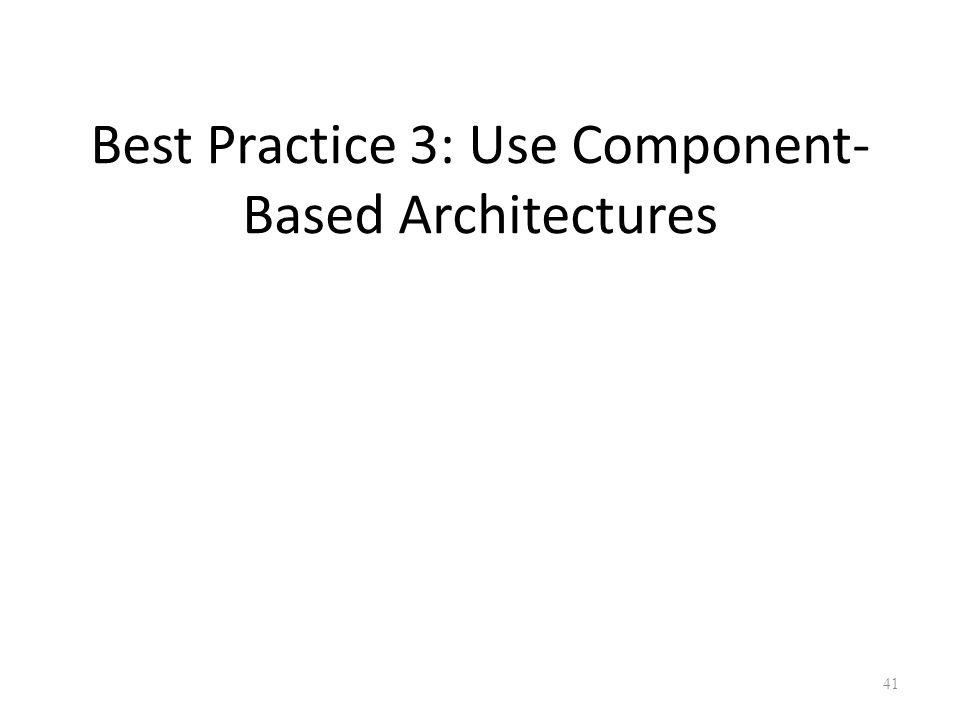 Best Practice 3: Use Component-Based Architectures
