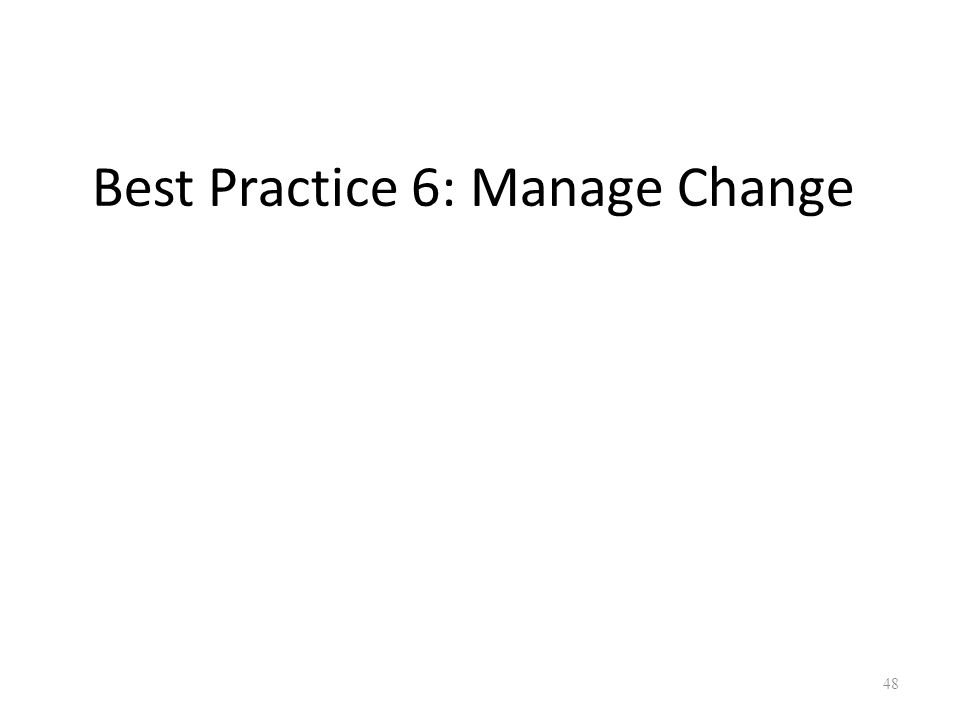 Best Practice 6: Manage Change