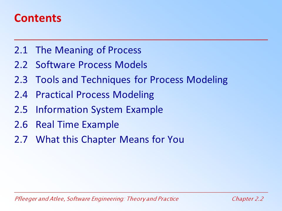 Contents 2.1 The Meaning of Process 2.2 Software Process Models