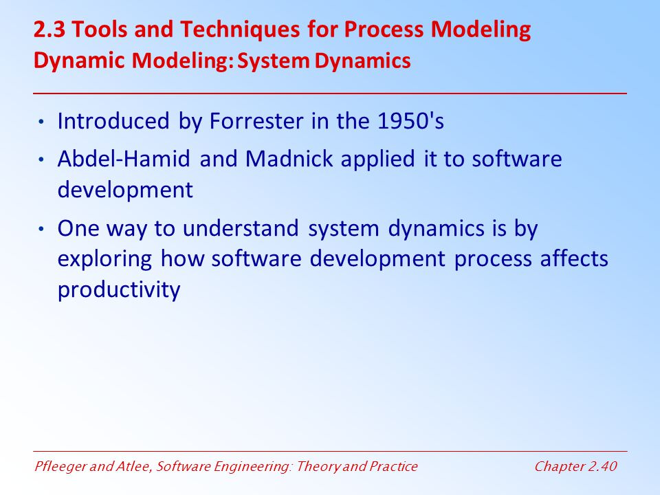 2.3 Tools and Techniques for Process Modeling Dynamic Modeling: System Dynamics