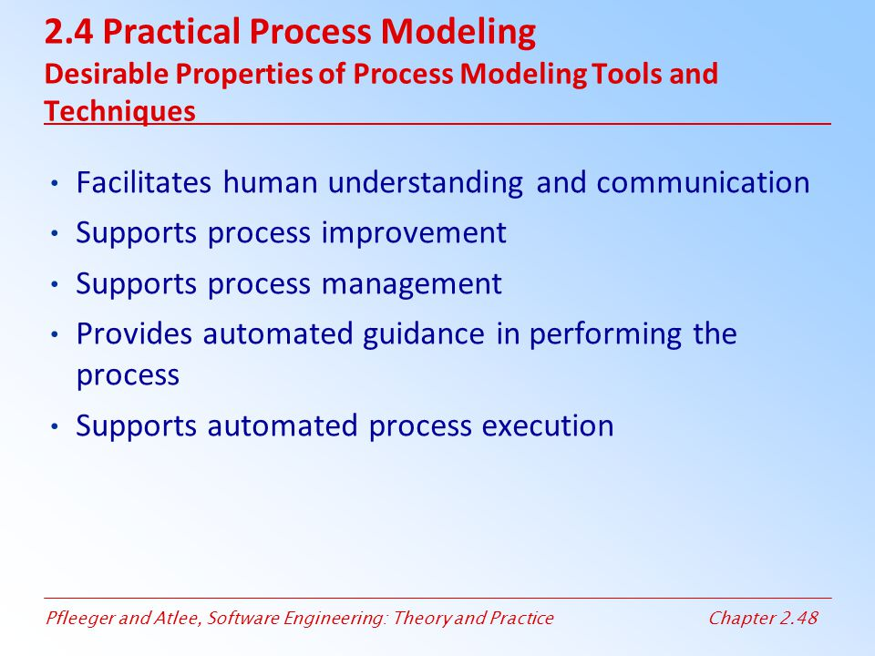 2.4 Practical Process Modeling Desirable Properties of Process Modeling Tools and Techniques