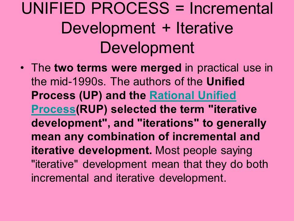 UNIFIED PROCESS = Incremental Development + Iterative Development