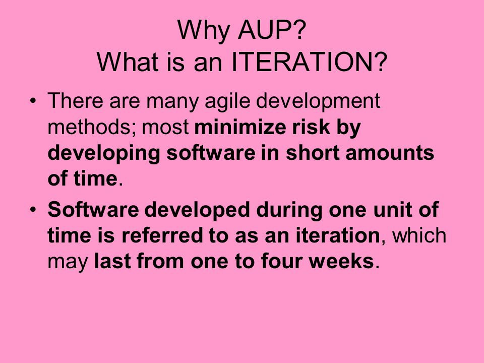 Why AUP What is an ITERATION