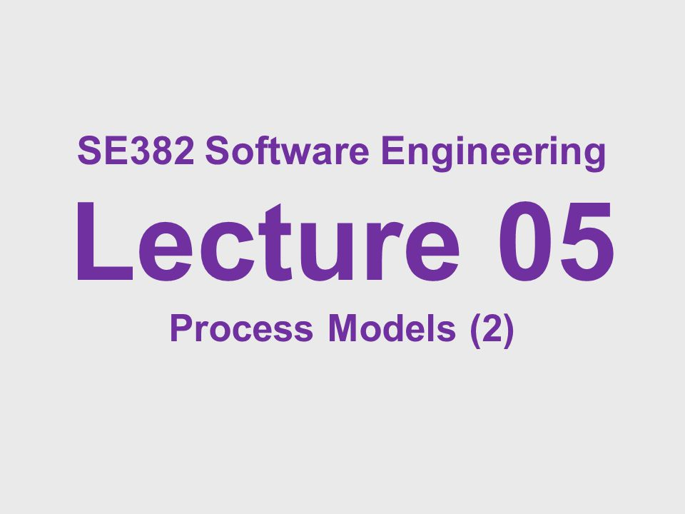 SE382 Software Engineering Lecture 05 Process Models (2)