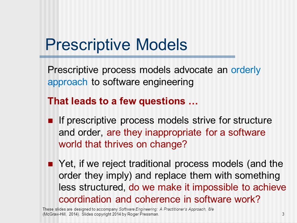 Prescriptive Models Prescriptive process models advocate an orderly approach to software engineering.