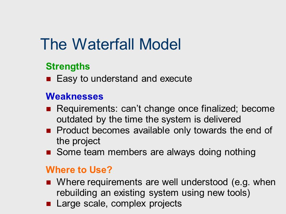 The Waterfall Model Strengths Easy to understand and execute