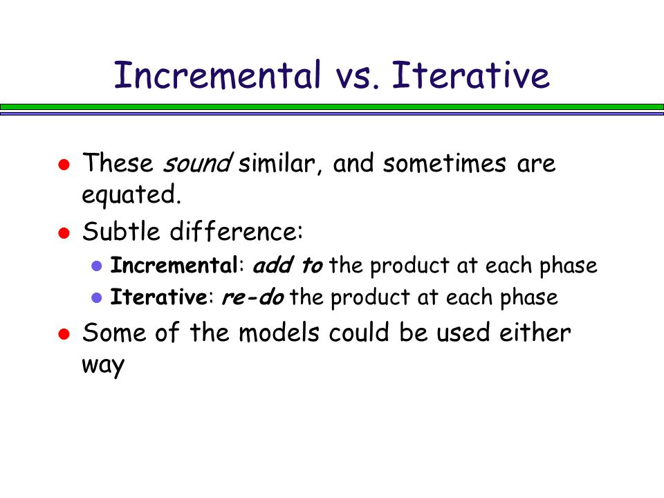 Incremental vs. Iterative