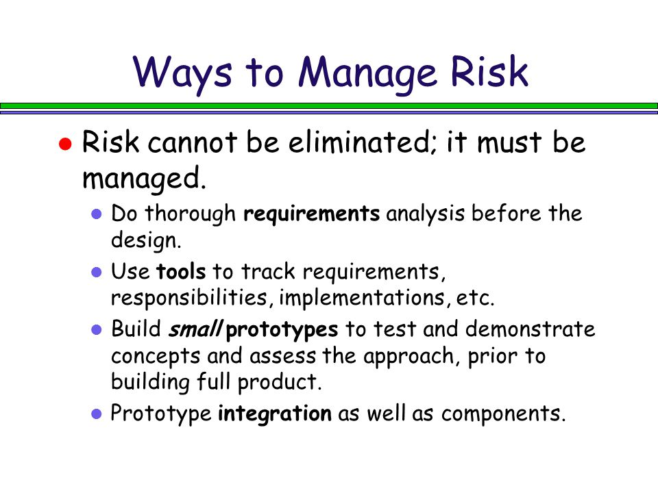 Ways to Manage Risk Risk cannot be eliminated; it must be managed.