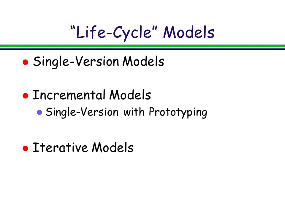 Life-Cycle Models Single-Version Models Incremental Models